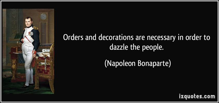 quote-orders-and-decorations-are-necessary-in-order-to-dazzle-the-people-napoleon-bonaparte-2120.jpg